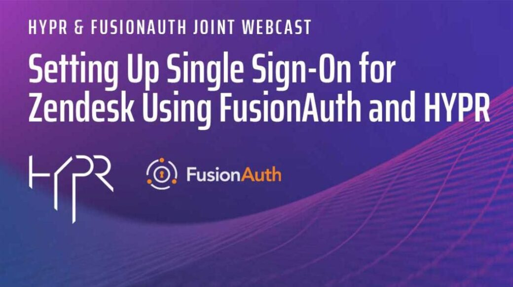 Setting Up Single Sign-On for Zendesk Using FusionAuth and HYPR!