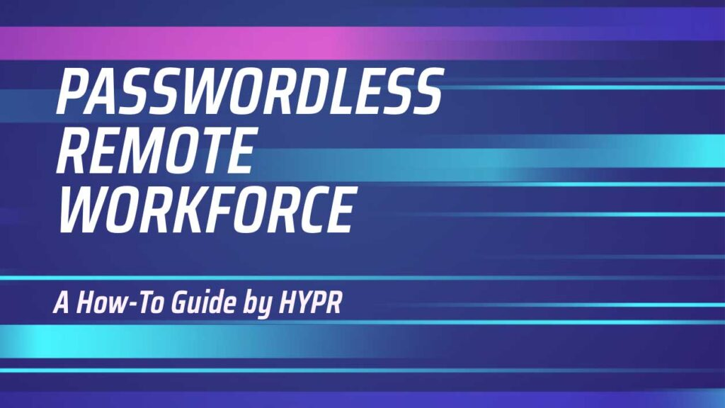 Passwordless Remote Workforce Guide