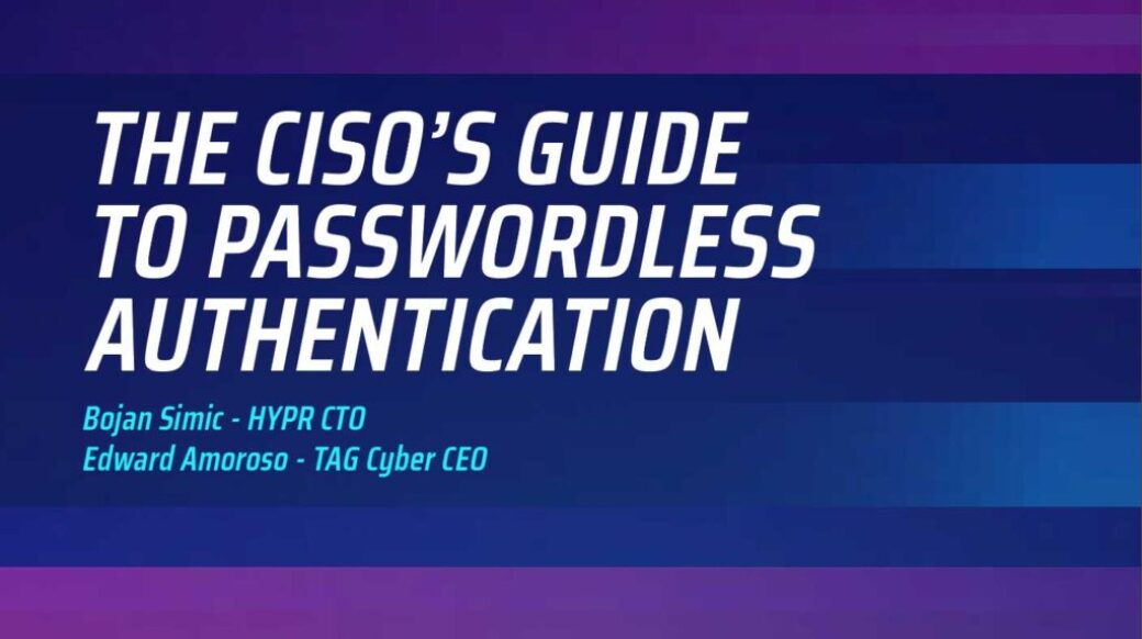 The CISO's Guide to Passwordless by Ed Amoroso!