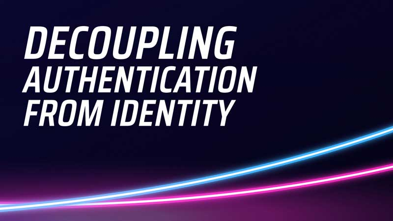 Decoupling Authentication from Identity