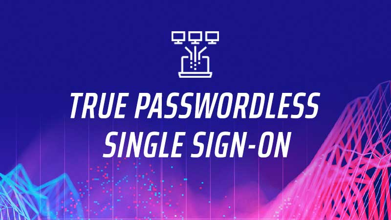 True Passwordless Single Sign-On