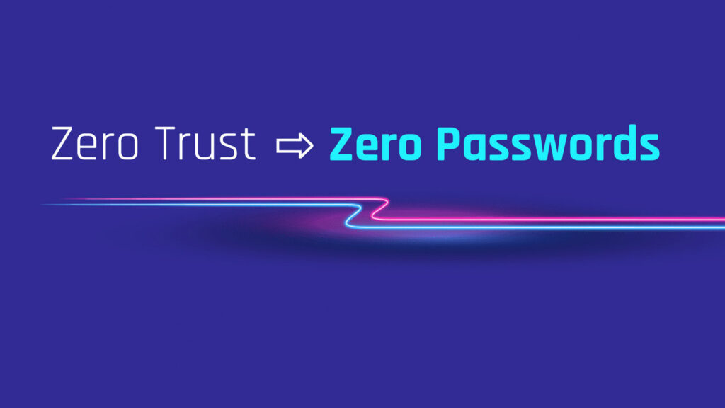The Passwordless Approach to Zero Trust